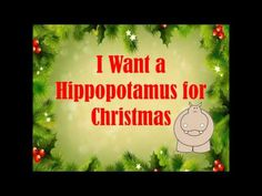 I Want a Hippopotamus for Christmas with lyrics - YouTube