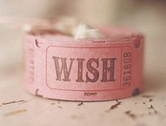 ticket for a wish. <3