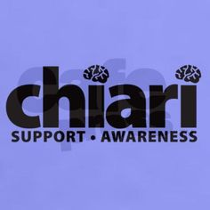 Support. Yes please read about it and understand it for we need to spread awareness to this rare disease. Chiari Warrior's Life