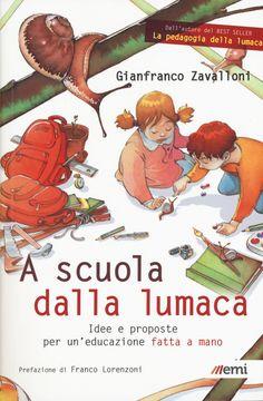 A scuola dalla lumaca. Idee e proposte per un'educazione fatta a mano è un libro di Gianfranco Zavalloni pubblicato da EMI nella collana Educare21: acquista su IBS a 12.75€!