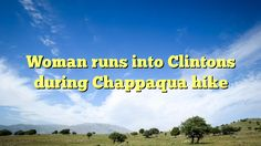 Woman runs into Clintons during Chappaqua hike - https://twitter.com/pdoors/status/797959832179351553