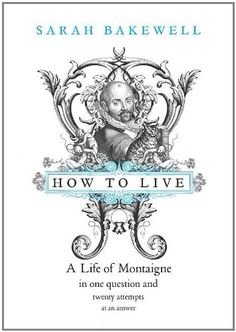 How to live? / Sarah Bakewell