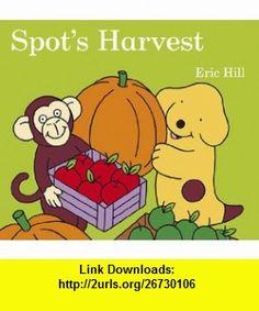 Spots Harvest (9780399255304) Eric Hill , ISBN-10: 0399255303  , ISBN-13: 978-0399255304 ,  , tutorials , pdf , ebook , torrent , downloads , rapidshare , filesonic , hotfile , megaupload , fileserve