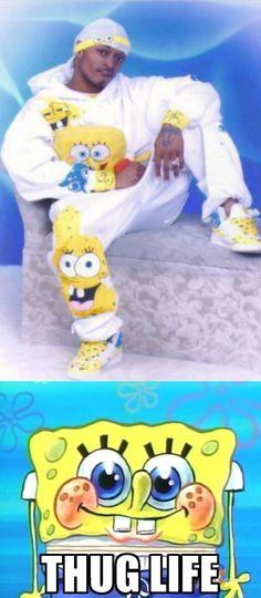sorry, playah... you ain't lookin thug in Spongebob.... if you were, we'd be callin 3-year-olds gangsta in their pj's....