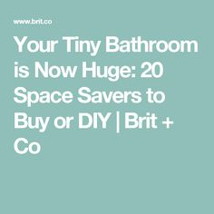 Your Tiny Bathroom is Now Huge: 20 Space Savers to Buy or DIY | Brit + Co