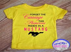 A personal favorite from my Etsy shop. Princess rides in a mustang infant t shirt. Ford Mustang.  https://www.etsy.com/listing/550595332/forget-the-carriage-this-princess-rides