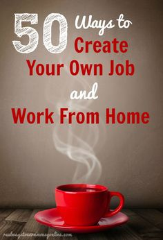 50 ways to create your own job and work from home. diy life idea