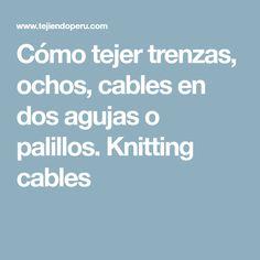 Cómo tejer trenzas, ochos, cables en dos agujas o palillos. Knitting cables