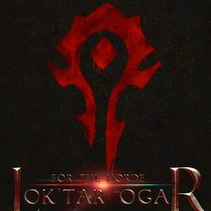 """Word of warcraft Horde """"Lok'tar ogar"""""""