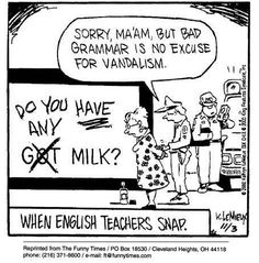 Hey, I resemble that! My apologies to all the students whose corrected grammatical mistakes were displayed on my bulletin board where I pinned up their carelessly left behind notes.