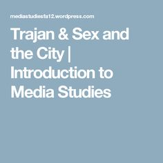 Trajan & Sex and the City | Introduction to Media Studies
