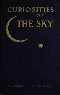Book cover design — Curiosities of the Sky, 1909 Old Books, Antique Books, Books To Read, Deep Books, Vintage Book Covers, Vintage Books, Vintage Library, Book Cover Art, Book Cover Design