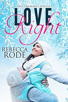 Love Right by Rebecca Rode. Clean romance.