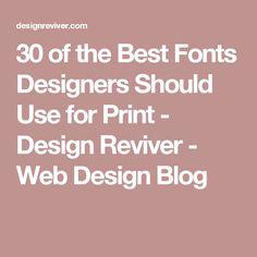 30 of the Best Fonts Designers Should Use for Print - Design Reviver - Web Design Blog