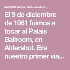 El 9 de diciembre de 1961 fuimos a tocar al Palais Ballroom, en Aldershot. Era nuestro primer viaje al sur de Inglaterra. La idea era montar...