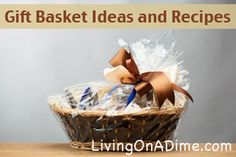 30 Recipes and Tips for Gift Baskets Ideas that will help you save time and money this Christmas!