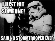 "Star Wars Stormtrooper: ""I just hit someone! Said no Stormtrooper ever! Star Wars Film, Star Wars Meme, Lego Star Wars, Star Trek, Stormtrooper, Darth Vader, Starwars, Happy Star Wars Day, Pokemon"