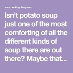 Isn't potato soup just one of the most comforting of all the different kinds of soup there are out there? Maybe that's just my thought because I was