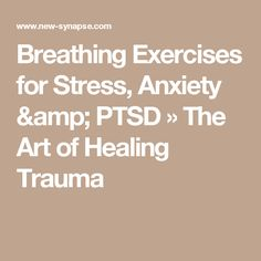 Breathing Exercises for Stress, Anxiety & PTSD » The Art of Healing Trauma