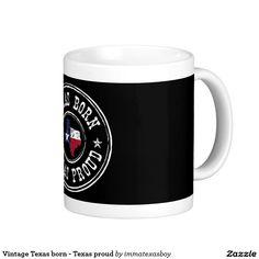Vintage Texas born - Texas proud Classic White Coffee Mug  #vintage #texas #home #pride #proud #tx #lonestar #texan #flag #grunge #rustic #patriotic #born #raised #bred #mug