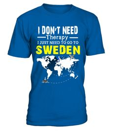 I Just Need To Go To SWEDEN- T shirt  #gift #idea #shirt #image #funny #campingshirt #new