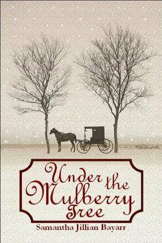 Under the Mulberry Tree: BOOK THREE (Jacob's Daughter (An Amish, Christian Romance)) by Samantha Jillian Bayarr, http://www.amazon.com/dp/B007D62FIO/ref=cm_sw_r_pi_dp_FQWnqb1ES6YWB
