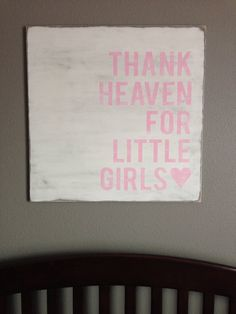 Baby Girl Nursery Sign - Thank heaven for little girls <3