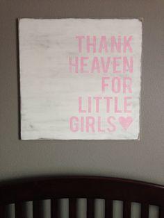 Baby Girl Nursery Sign - Thank heaven for little girls <3