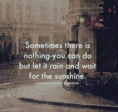 Rain is beautiful if you choose to see it that way.