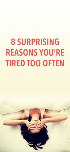 8 surprising reasons you're tired too often