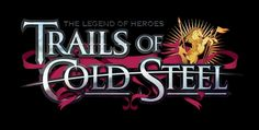The Legend of Heroes: Trails of Cold Steel arriverà in occidente quest'anno!