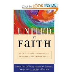 United by Faith: The Multiracial Congregation As an Answer to the Problem of Race, by Curtiss Paul DeYoung, et al. An exploration of racial segregation in church congregations
