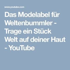 Das Modelabel für Weltenbummler - Trage ein Stück Welt auf deiner Haut - YouTube