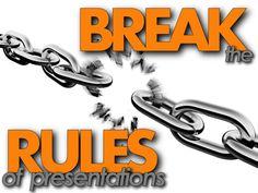break-the-rules-of-presentations by Arthur Sevenstern via Slideshare