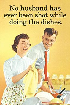No Husband Has Ever Been Shot While Doing The Dishes Humo... https://smile.amazon.com/dp/B017C94G6K/ref=cm_sw_r_pi_dp_x_5h.wzb8G7YPGF