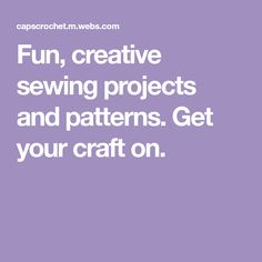 Fun, creative sewing projects and patterns. Get your craft on.