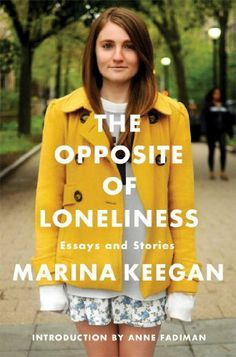The Opposite of Loneliness: Essays and Stories, http://www.amazon.com/dp/147675361X/ref=cm_sw_r_pi_awdm_59tvtb0XMBV3M