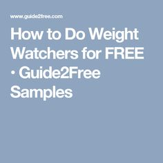 How to Do Weight Watchers for FREE • Guide2Free Samples