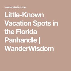 Little-Known Vacation Spots in the Florida Panhandle | WanderWisdom