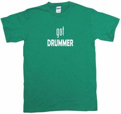 Got Drummer Tee Shirt OR Hoodie Sweat