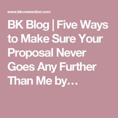 BK Blog | Five Ways to Make Sure Your Proposal Never Goes Any Further Than Me by…