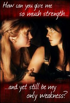 Xena warrior princess and Gabrielle - Lucy Lawless - Renée O'Connor love quote