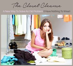 The Closet Cleanse – A New Way to Solve an Old Problem  How to organize your closet and feel like you have MORE clothes to wear even after getting rid of many of them.