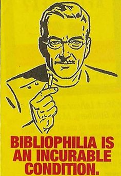 "you have no choice but to let it run your life...would be fun with a ""how do you know you have bibliophilia"" list."