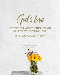 """Your Heavenly Father loves you. That love never changes. God's love is there for you whether or not you feel you deserve love. It is simply always there."" From #PresMonson's http://pinterest.com/pin/24066179228814793 inspiring #LDSConf http://facebook.com/223271487682878 message http://lds.org/general-conference/2013/10/we-never-walk-alone #LivingProphet; #GodsLove; #ShareGoodness; #PassItOn!"