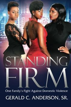 Standing Firm: One Family's Fight Against Domestic Violence by Sr., Gerald C. Anderson http://www.amazon.com/dp/0692411097/ref=cm_sw_r_pi_dp_TRUqvb1E48WCA