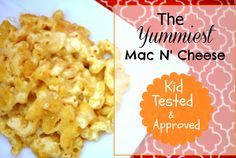 The Yummiest Mac N' Cheese.  Very few ingredients and your kids will love it!