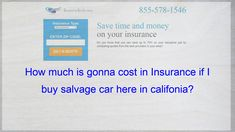 How Much Is Gonna Cost In Insurance If I Buy Salvage Car Here In