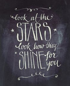 """""""Look at the stars, and look how they shine for you."""".. and all the things that you do. ★"""