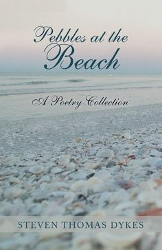 "Read ""Pebbles at the Beach A Poetry Collection"" by Steven Thomas Dykes available from Rakuten Kobo. Raised in Kansas, Pebbles at the Beach is a collection of sixty-five poems by the author Steven Thomas Dykes. Poetry, th. Poetry Collection, Book Format, Meant To Be, First Love, Poems, This Book, Writing, Beach, Infancy"